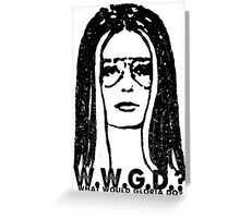W.W.G.D.?: WHAT WOULD GLORIA DO? Greeting Card