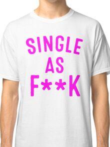 Single As F**k [Pink] Classic T-Shirt