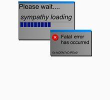 Please wait, sympathy loading computer error Unisex T-Shirt