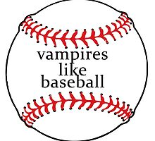 Vampires like Baseball by sisterphipps