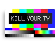 Kill your TV Metal Print