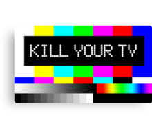 Kill your TV Canvas Print