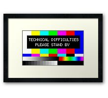 Technical Difficulties - Please Stand By Framed Print