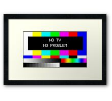 NO TV  NO PROBLEM Framed Print