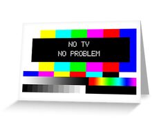 NO TV  NO PROBLEM Greeting Card