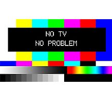 NO TV  NO PROBLEM Photographic Print