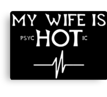 My Wife Is Psychotic - Custom Tshirts Canvas Print
