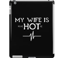 My Wife Is Psychotic - Custom Tshirts iPad Case/Skin