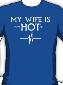 My Wife Is Psychotic - Custom Tshirts T-Shirt