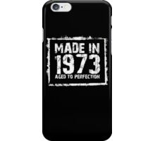 Made In 1973 Aged To Perfection - Funny Tshirts iPhone Case/Skin