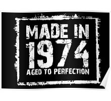 Made In 1974 Aged To Perfection - Funny Tshirts Poster