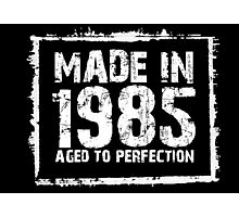 Made In 1985 Aged To Perfection - Funny Tshirts Photographic Print