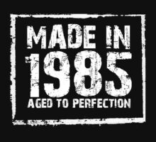 Made In 1985 Aged To Perfection - Funny Tshirts by custom333