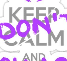 DON'T Keep Calm Sticker