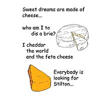Sweet Dreams are Made of Cheese Photographic Print