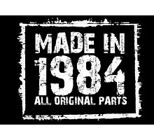 Made In 1984 All Original Parts - Custom Tshirts Photographic Print