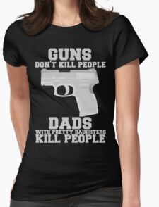 Guns Don't Kill People. Dads Do. Womens Fitted T-Shirt