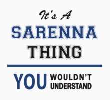 It's a SARENNA thing, you wouldn't understand !! T-Shirt