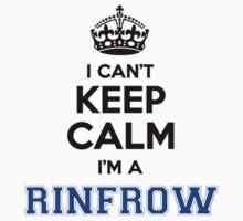 I cant keep calm Im a RINFROW T-Shirt