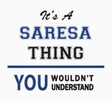 It's a SARESA thing, you wouldn't understand !! T-Shirt