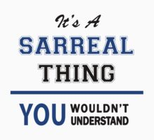 It's a SARREAL thing, you wouldn't understand !! T-Shirt