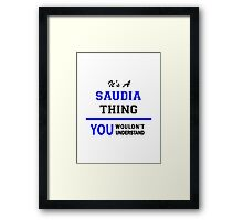 It's a SAUDIA thing, you wouldn't understand !! Framed Print