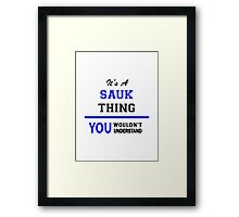 It's a SAUK thing, you wouldn't understand !! Framed Print