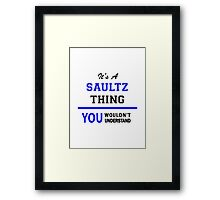 It's a SAULTZ thing, you wouldn't understand !! Framed Print