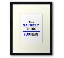 It's a SAUNDRY thing, you wouldn't understand !! Framed Print
