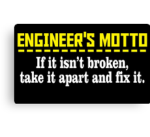 engineer's motto if it isn't broken take it apart and fix it Canvas Print