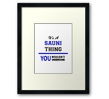 It's a SAUNI thing, you wouldn't understand !! Framed Print