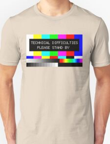 Technical Difficulties - Please Stand By T-Shirt