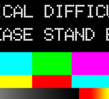 Technical Difficulties - Please Stand By Sticker