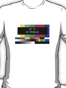 NO TV  NO PROBLEM T-Shirt