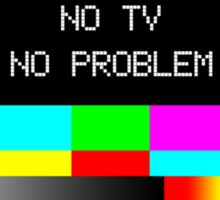 NO TV  NO PROBLEM Sticker