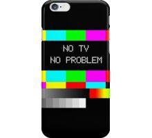 NO TV  NO PROBLEM iPhone Case/Skin