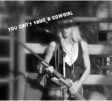 YOU CAN'T TAME A COWGIRL Photographic Print