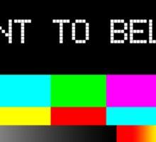 I want to believe - TV Sticker