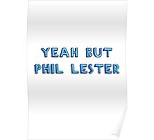 YEAH BUT PHIL LESTER Poster
