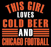 this girl loves cold beer and chicago football by teeshoppy