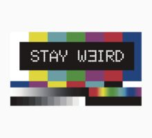 Stay weird by baygonwarrior