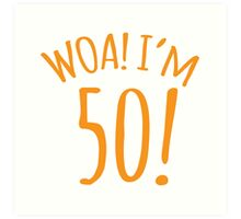 WOA! I'm 50 (Fifty fifties) Art Print