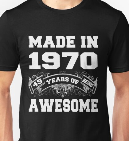Made In 1970 45 Years Of Being Awesome  Unisex T-Shirt
