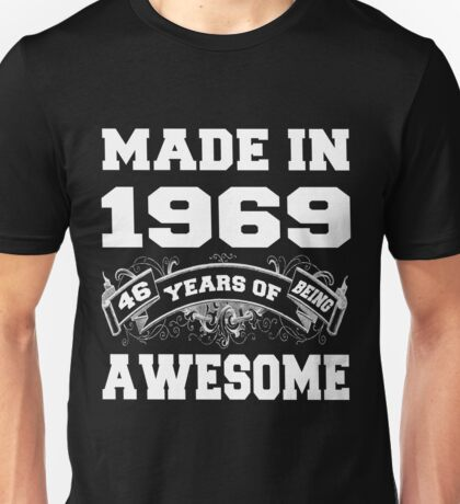 Made In 1969 46 Years Of Being Awesome  Unisex T-Shirt