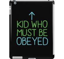 KID WHO MUST BE OBEYED iPad Case/Skin
