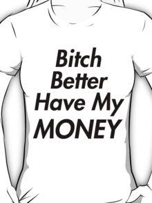 Bitch Better Have My Money T-Shirt