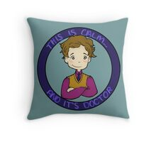This is calm and it's doctor Throw Pillow