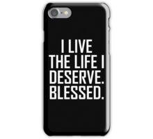 I Live The Life I Deserve. Blessed. iPhone Case/Skin