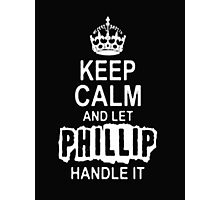 Keep Calm and Philip handle it T - Shirts & Hoddies Photographic Print
