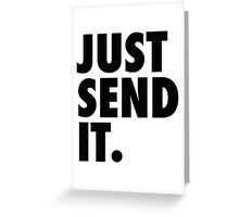 Just Send It - White Greeting Card